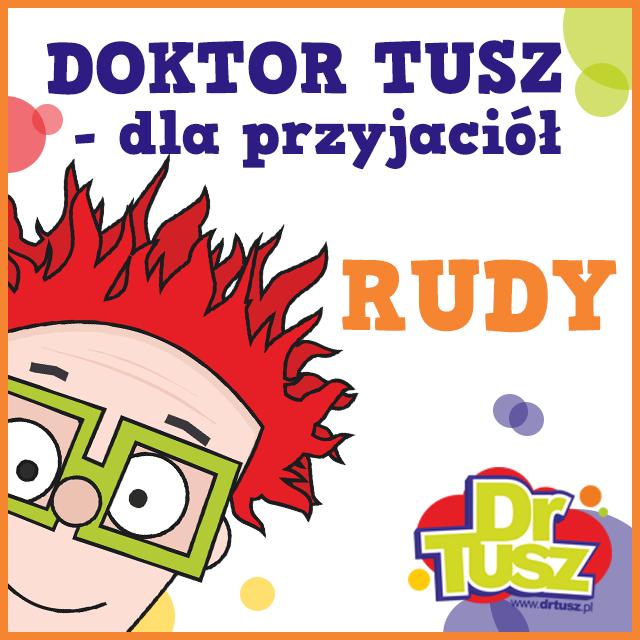 DrTusz, dla przyjaciół – Rudy